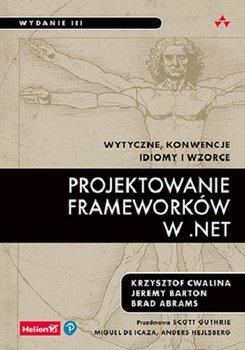 Projektowanie frameworkow w .NET . - Projektowanie frameworków w NET Wytyczne konwencje idiomy i wzorce
