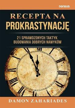 Recepta na prokrastynacje - Recepta na prokrastynację 21 sprawdzonych taktyk budowania dobrych nawykówDamon Zahariades
