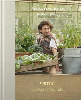 Roslinne porady - Roślinne porady Ogród na cztery pory rokuSebastian Kulis