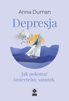 Depresja - Depresja Jak pokonać śmiertelny smutek Anna Duman