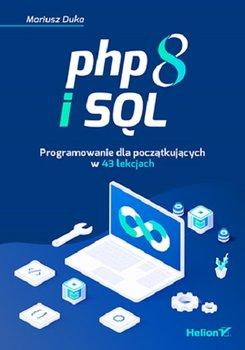 PHP 8 i SQL - PHP 8 i SQL Programowanie dla początkujących w 43 lekcjachMariusz Duka