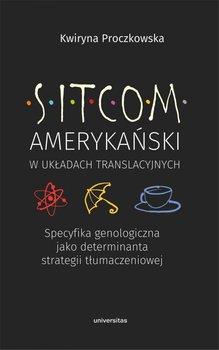 Sitcom amerykanski w ukladach translacyjnych - Sitcom amerykański w układach translacyjnychKwiryna Proczkowska