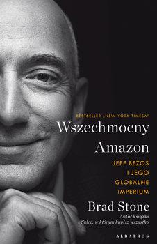 Wszechmocny Amazon - Wszechmocny Amazon Jeff Bezos i jego globalne imperiumStone Brad