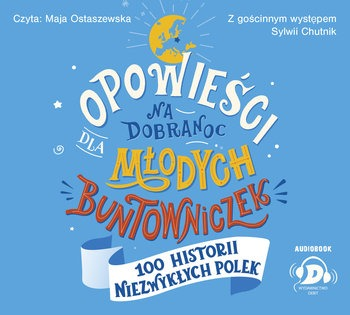100 historii niezwyklych Polek - Opowieści na dobranoc dla młodych buntowniczek 100 historii niezwykłych PolekSylwia Chutnik
