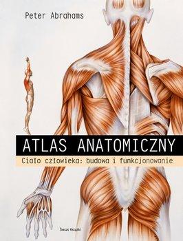Atlas anatomiczny - Atlas anatomiczny Ciało człowieka budowa i funkcjonowanie Peter Abrahams Seana McGee