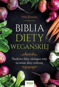 Biblia diety weganskiej - Biblia diety wegańskiejNiko Rittenau