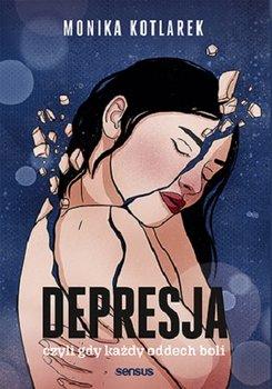 Depresja czyli gdy kazdy oddech boli - Depresja czyli gdy każdy oddech boliKotlarek Monika