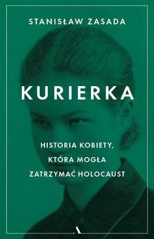 Kurierka - Kurierka Historia kobiety która mogła zatrzymać HolocaustStanisław Zasada