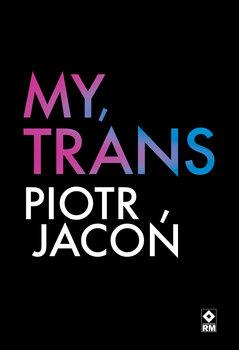 My trans - My transPiotr Jacoń