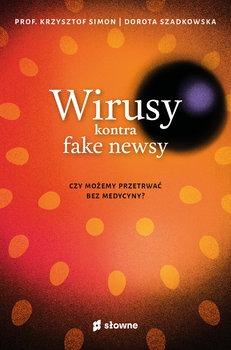 Wirusy kontra fake newsy - Wirusy kontra fake newsyDorota Rogowska-Szadkowska prof Krzysztof Simon