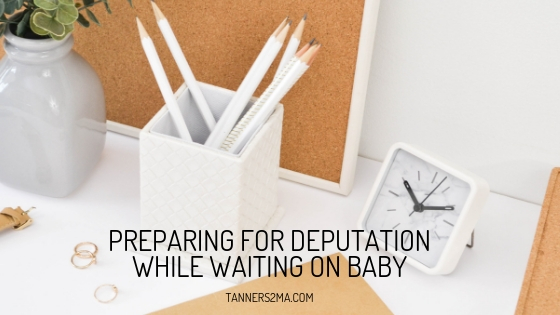 How the Tanner family is preparing for deputation while waiting on the arrival of their new baby.