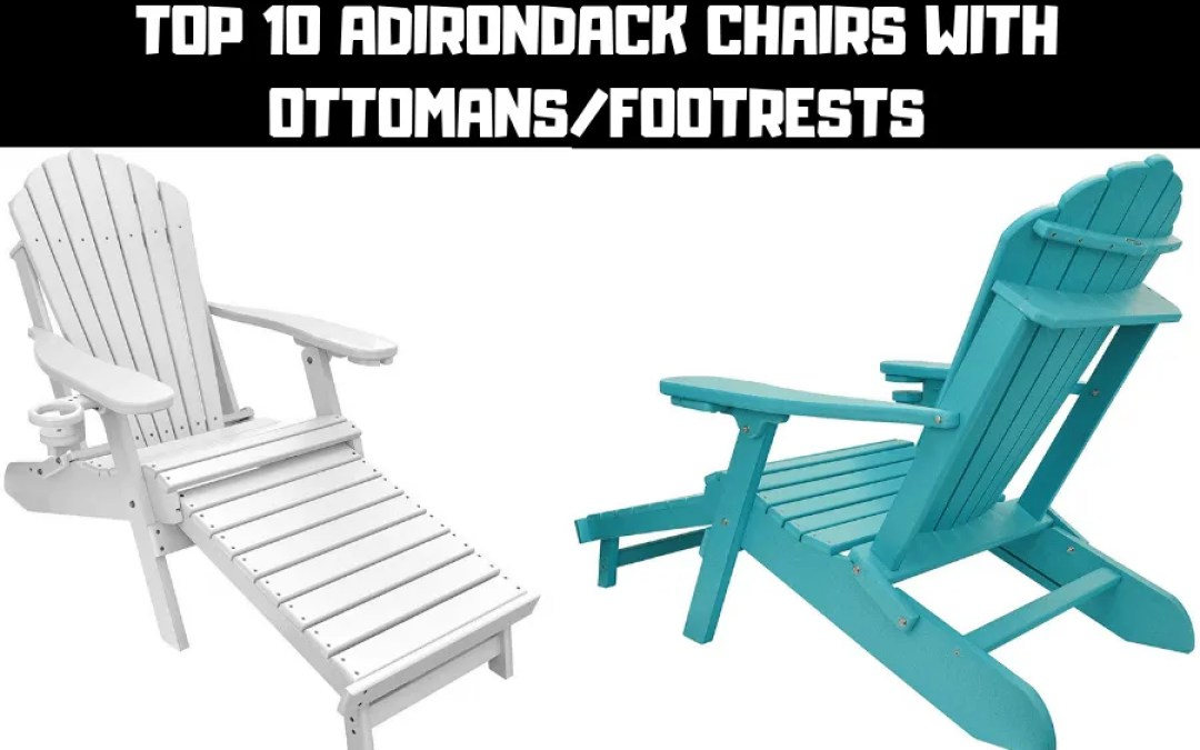 Top 10 Adirondack Chairs With Ottomans/Footrests