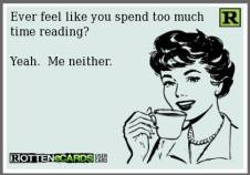too much time reading...me neither