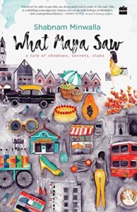 What Maya Saw... by Shabnam Minawala