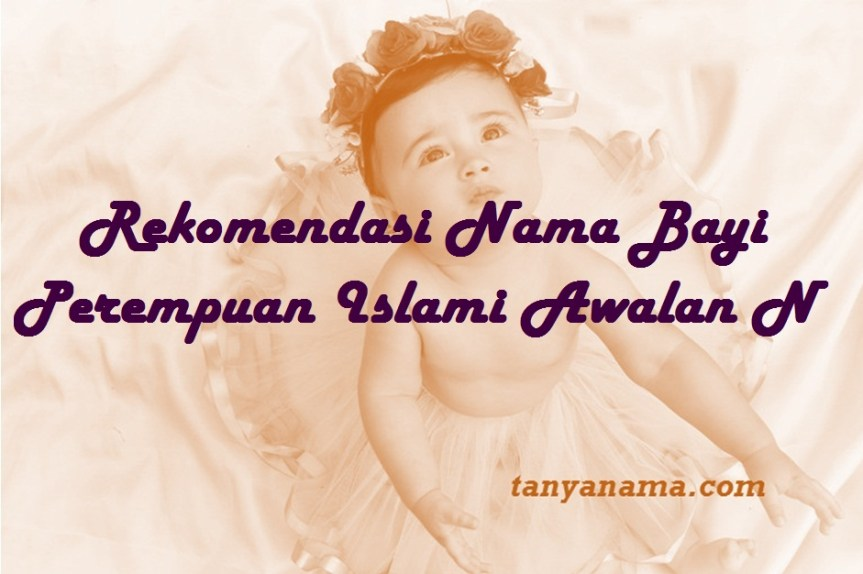 Nama Bayi Perempuan Islami Awalan N