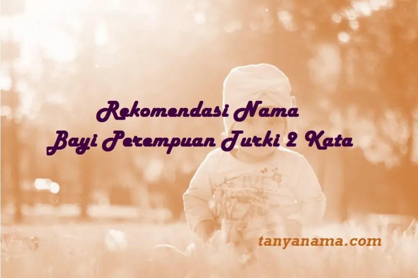 Nama Bayi Perempuan Turki 2 Kata