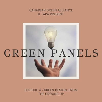 """On a clay pink background, a photo of a hand upturned. Above it, a lit lightbulb levitates. Atop the photo the text reads """"Canadian Green Alliance and TAPA present The Green Panels"""" Below the photo the text reads """"Episode 4- Green Design: From The Ground Up"""""""