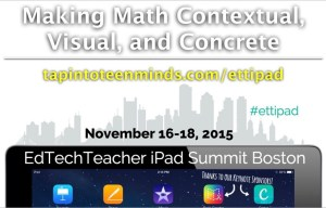 Making Math Contextual, Visual, and Concrete - EdTechTeacher iPad Summit Boston