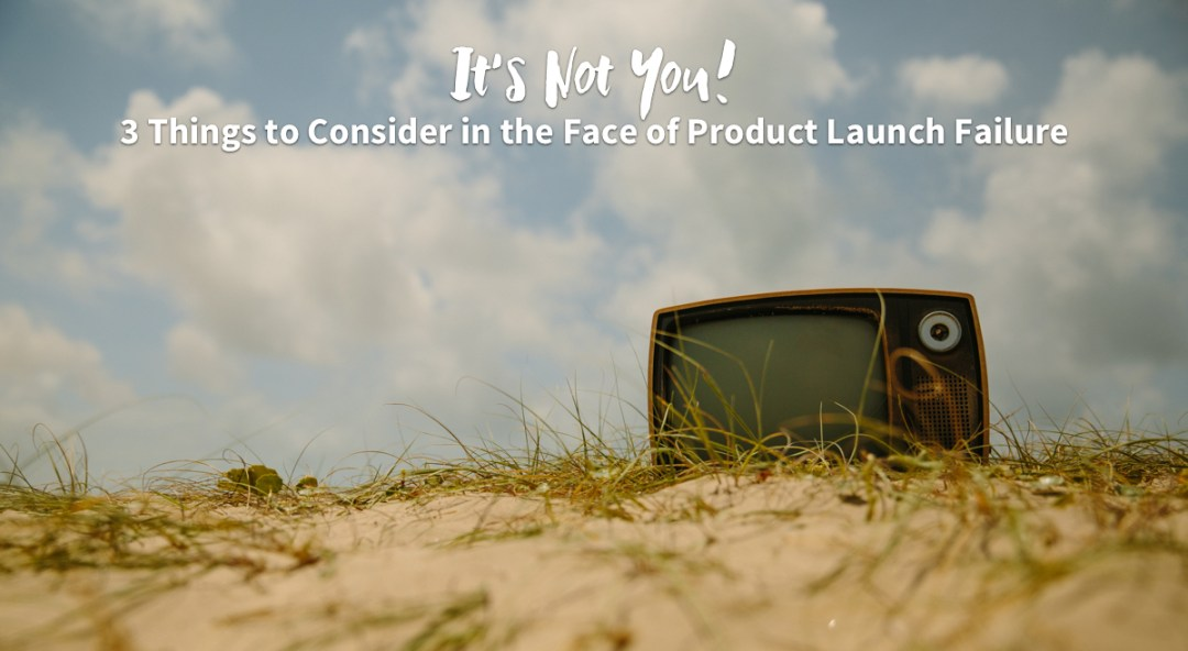3 Things to Consider in the Face of Product Development Failure
