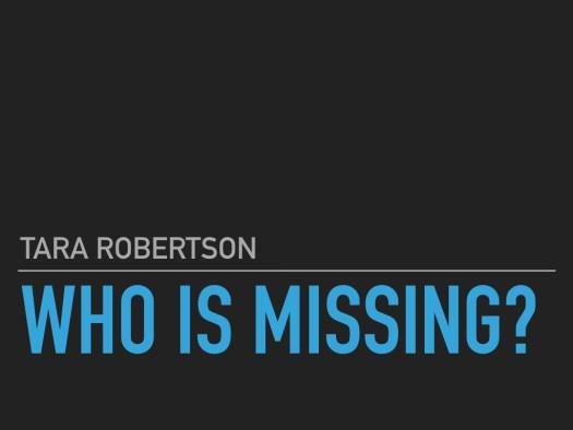 Tara Robertson, Who is missing?