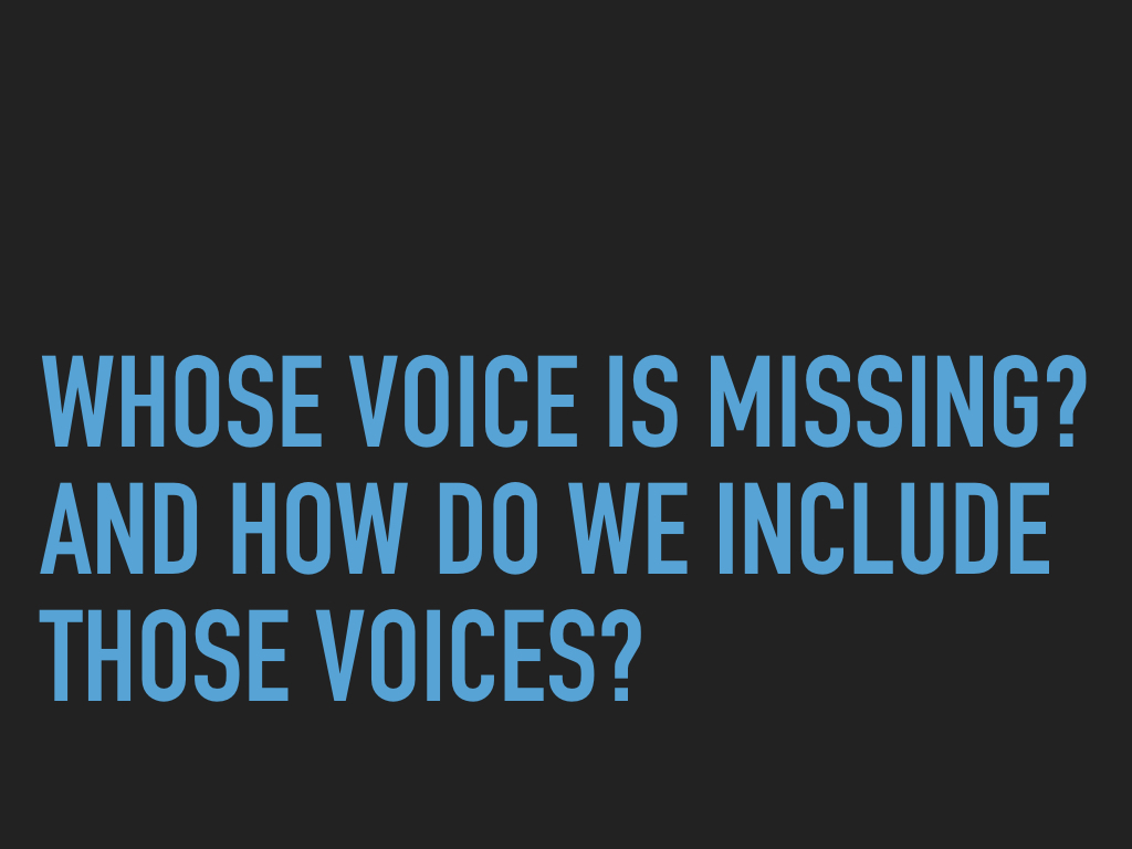 Whose voice is missing? And how do we include these voices?