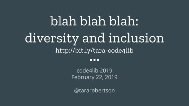 blah blah blah: diversity and inclusion http://bit.ly/tara-code4lib code4lib 2019 February 22, 2019 @tararobertson