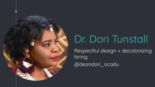 Dr. Dori Tunstall, Respectful design + decolonizing hiring @deandori_ocadu