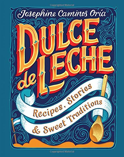 Cookbook cover- Dulce de Leche: Recipes, Stories and Sweet Traditions by Josephine Caminos Orías.