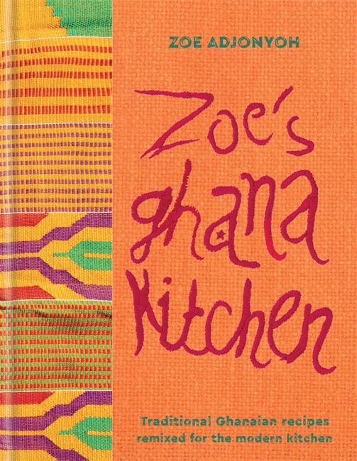 Cookbook cover- Zoe's Ghana Kitchen: Traditional Ghanaian Recipes Remixed for the Modern Kitchen.