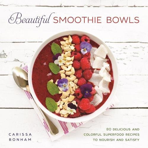 Cookbook cover- Beautiful Smoothie Bowls: 80 Delicious and Colorful Superfood Recipes to Nourish and Satisfy by Carissa Bonham.