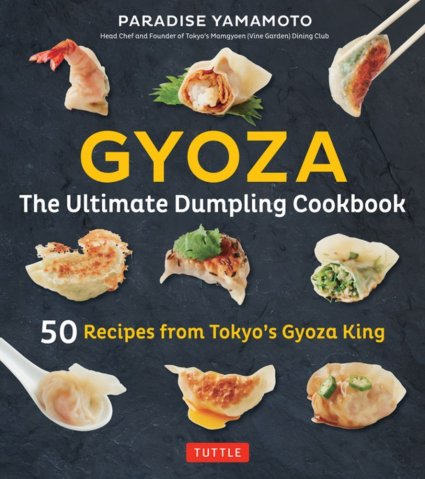 Cookbook cover- Gyoza The Ultimate Dumpling Cookbook: 50 Recipes from Tokyo's Gyoza King by Paradise Yamamoto- Head Chef and Founder of Tokyo's Vine Garden Dining Club.