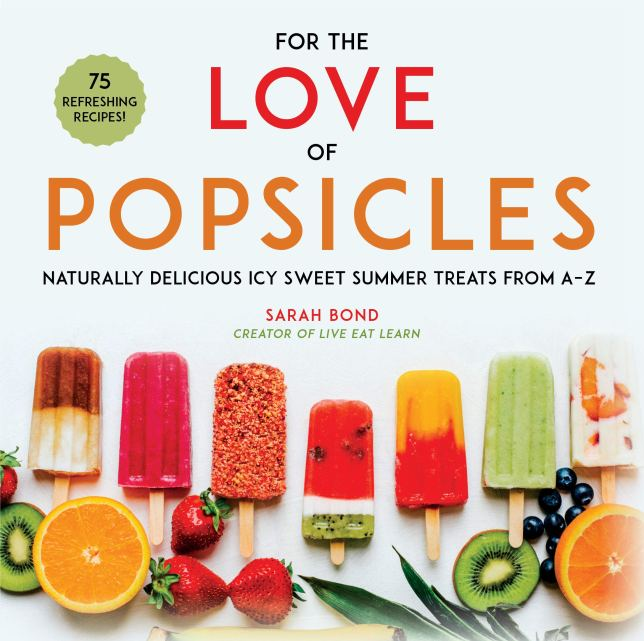 Cookbook cover- For the Love of Popsicles: Naturally Delicious Icy Sweet Summer Treats from A-Z.