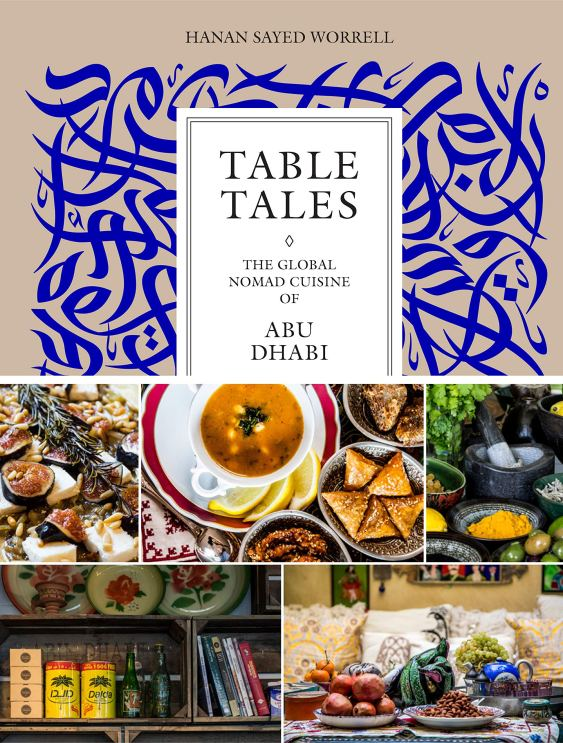 Cookbook cover- Table Tales: The Global Nomad Cuisine of Abu Dhabi by Hanan Sayed Worrell.