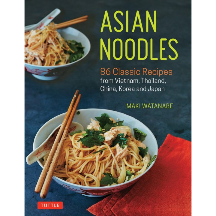 Cookbook cover- Asian Noodles: 86 Classic Recipes from Vietnam, Thailand, China, Korea and Japan.