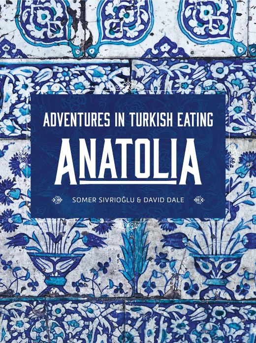 Cookbook cover- Anatolia: Adventures in Turkish Eating by Somer Sivrioglu & David Dale.