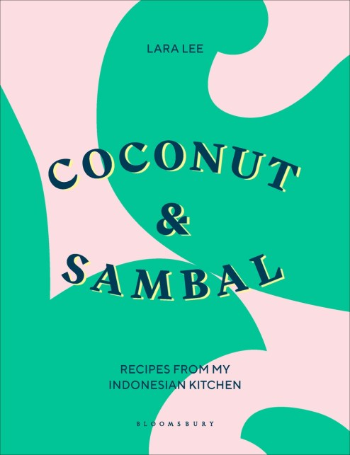 Cookbook cover- Coconut & Sambal: Recipes from my Indonesian Kitchen by Lara Lee.