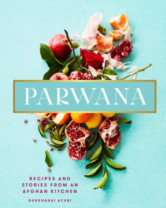 Cookbook Cover- Parwana: Recipes and Stories from an Afghan Kitchen by Durkhanai Ayubi.