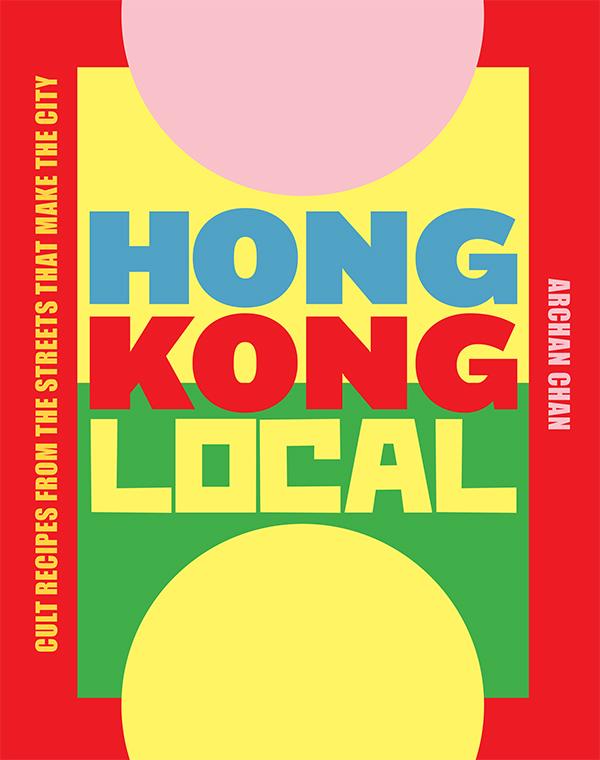 Cookbook cover- Hong Kong Local written by ArChan Chan.