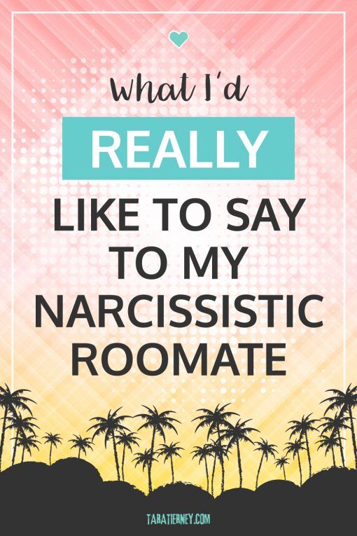 What I'd Really Like to Say to My Narcissistic Roommate