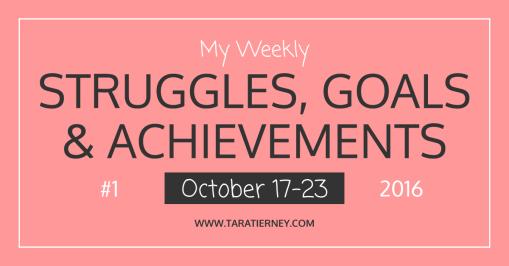 My Weekly Struggles, Goals & Achievements #1