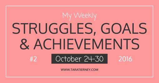 My Weekly Struggles, Goals & Achievements #2