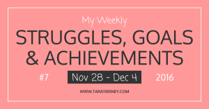 My Weekly Struggles, Goals & Achievements #7