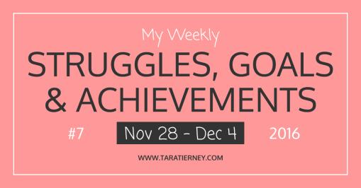 My Weekly Struggles, Goals & Achievements #7