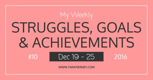 My Weekly Struggles, Goals & Achievements #10