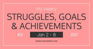 My Weekly Struggles, Goals & Achievements #12