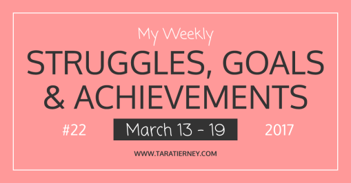 My Weekly Struggles, Goals & Achievements #22