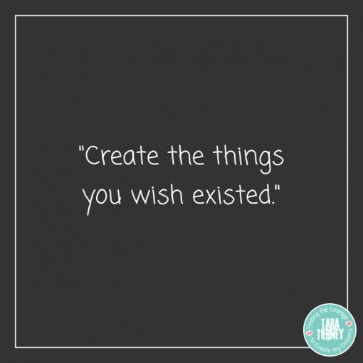 Create the things you wish existed | Tara Tierney