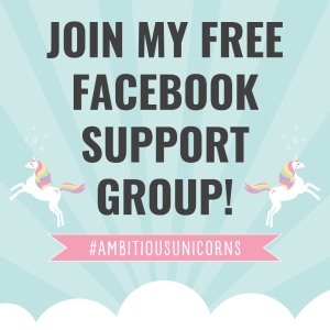 Join my FREE Facebook Group for Ambitious Women | Ambitious Unicorns