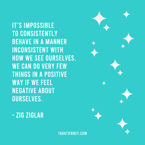 It's impossible to consistently behave in a manner inconsistent with how we see ourselves. We can do very few things in a positive way if we feel negative about ourselves - Zig Ziglar