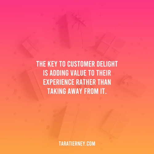 The Key to Customer Delight is Adding Value Rather Than Taking Away From It